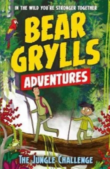 A Bear Grylls Adventure 3: The Jungle Challenge : by bestselling author and Chief Scout Bear Grylls, Paperback Book