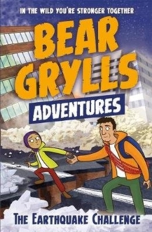 A Bear Grylls Adventure 6: The Earthquake Challenge, Paperback Book