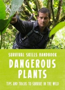 Bear Grylls Survival Skills: Dangerous Plants, Paperback Book
