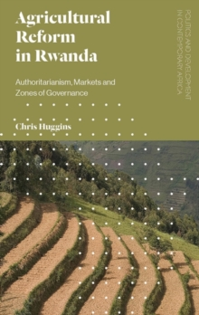 Agricultural Reform in Rwanda : Authoritarianism, Markets and Zones of Governance, Hardback Book