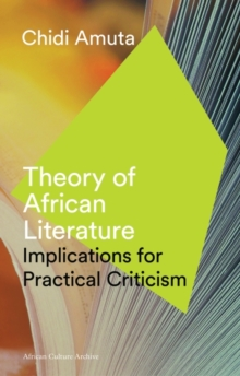 Theory of African Literature : Implications for Practical Criticism, Paperback Book