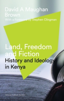 Land, Freedom and Fiction : History and Ideology in Kenya, Paperback Book