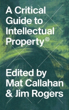 A Critical Guide to Intellectual Property, Hardback Book