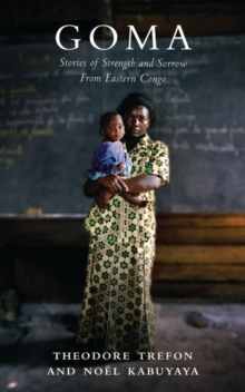 Goma : Stories of Strength and Sorrow from Eastern Congo, Paperback Book