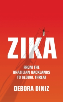 Zika : From the Brazilian Backlands to Global Threat, Paperback / softback Book
