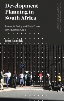 Development Planning in South Africa : Provincial Policy and State Power in the Eastern Cape, Hardback Book