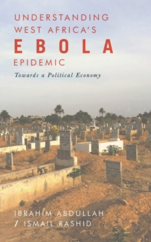 Understanding West Africa's Ebola Epidemic : Towards a Political Economy, Paperback / softback Book
