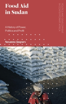 Food Aid in Sudan : A History of Power, Politics and Profit, Hardback Book