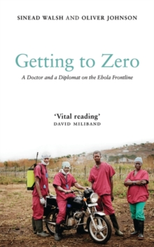 Getting to Zero : A Doctor and a Diplomat on the Ebola Frontline, EPUB eBook