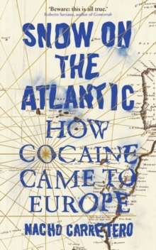 Snow on the Atlantic : How Cocaine Came to Europe, Paperback / softback Book