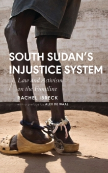 South Sudans Injustice System : Law and Activism on the Frontline, PDF eBook