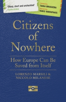 Citizens of Nowhere : How Europe Can Be Saved from Itself, Paperback / softback Book