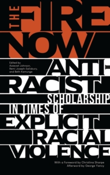 The Fire Now : Anti-Racist Scholarship in Times of Explicit Racial Violence, Paperback / softback Book