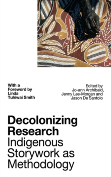Decolonizing Research : Indigenous Storywork as Methodology, Paperback / softback Book