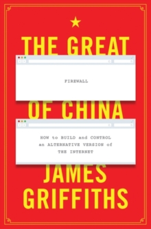 The Great Firewall of China : How to Build and Control an Alternative Version of the Internet, Hardback Book