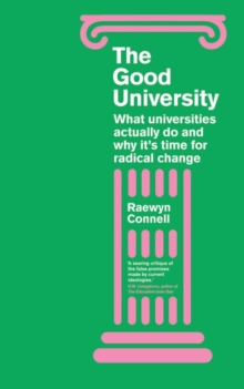 The Good University : What Universities Actually Do and Why It's Time for Radical Change, Paperback / softback Book