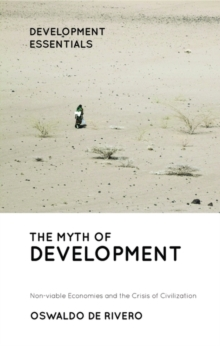 The Myth of Development : Non-viable Economies and the Crisis of Civilization, Hardback Book