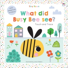 Tiny Town What did Busy Bee see?, Board book Book