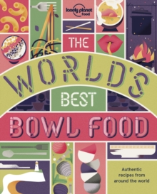 The World's Best Bowl Food : Where to find it and how to make it, Paperback / softback Book