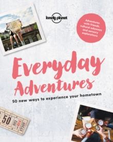 Everyday Adventures : 50 new ways to experience your hometown, Paperback / softback Book