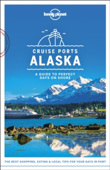 Lonely Planet Cruise Ports Alaska, Paperback / softback Book