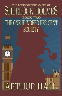 The One Hundred Per Cent Society : The Rediscovered Cases of Sherlock Holmes Book 2, Paperback Book
