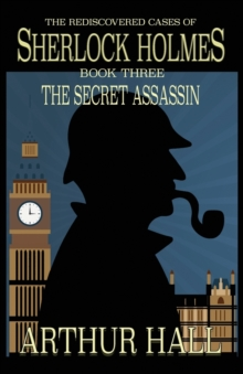 The Secret Assassin : The Rediscovered Cases of Sherlock Holmes Book 3, Paperback Book