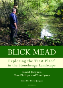 Blick Mead: Exploring the 'first place' in the Stonehenge landscape : Archaeological excavations at Blick Mead, Amesbury, Wiltshire 2005-2016, Hardback Book