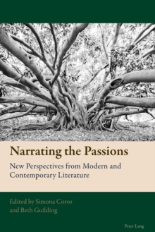 Narrating the Passions : New Perspectives from Modern and Contemporary Literature, Paperback Book