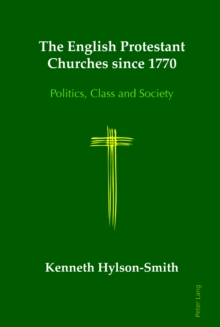 The English Protestant Churches Since 1770 : Politics, Class and Society, Hardback Book