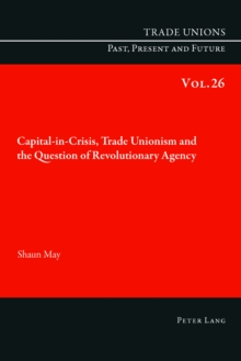 Capital-in-Crisis, Trade Unionism and the Question of Revolutionary Agency, Paperback Book