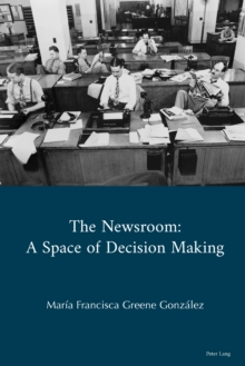 The Newsroom : A Space of Decision Making, Hardback Book