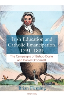Irish Education and Catholic Emancipation, 1791-1831 : The Campaigns of Bishop Doyle and Daniel O'Connell, Paperback / softback Book