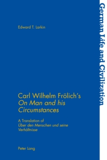 "Carl Wilhelm Froelich's ""On Man and his Circumstances"" : A Translation of ""Ueber den Menschen und seine Verhaeltnisse"", Paperback Book"