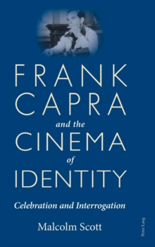 Frank Capra and the Cinema of Identity : Celebration and Interrogation, Hardback Book
