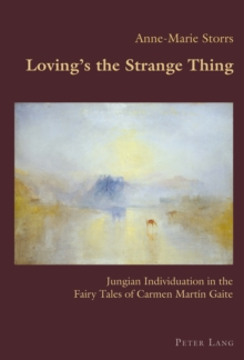 Loving's the Strange Thing : Jungian Individuation in the Fairy Tales of Carmen Martin Gaite, Paperback / softback Book