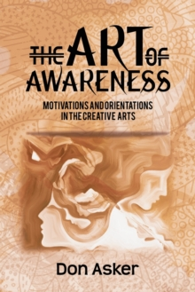 The Art of Awareness: : Motivations and Orientations in the Creative Arts, Paperback Book