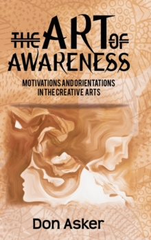 The Art of Awareness: : Motivations and Orientations in the Creative Arts, Hardback Book
