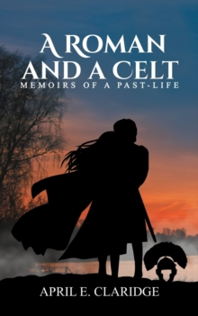 A Roman and a Celt : MEMOIRS OF A PAST-LIFE, Paperback / softback Book