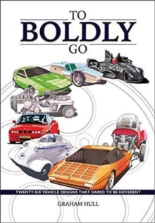 To Boldly Go - Twenty Six Vehicle Designs That Dared to be Different, Hardback Book