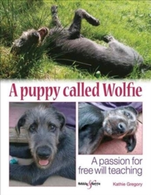 A puppy called Wolfie : A passion for free will teaching, Paperback / softback Book