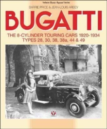 Bugatti - The 8-Cylinder Touring Cars 1920-34 : The 8-Cylinder Touring Cars 1920-1934 - Types 28, 30, 38, 38a, 44 & 49, Paperback Book