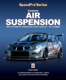 Custom Air Suspension : How to install air suspension in your road car - on a budget!, Paperback / softback Book