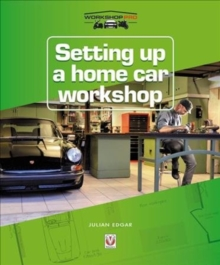 Setting up a Home Car Workshop : The facilities & tools needed for car maintenance, repair, modification or restoration, Paperback Book