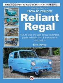 Reliant Regal, How to Restore : YOUR step-by-step colour illustrated guide to body, trim & mechanical restoration, Paperback Book