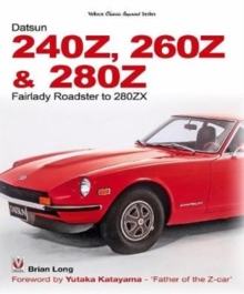 The Datsun 240Z, 260Z & 280Z : Fairlady Roadster to 280ZX, Paperback Book