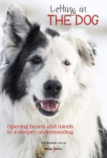 Letting in the dog : Opening hearts and minds to a deeper understanding, Paperback / softback Book