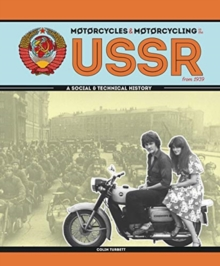 Motorcycles and Motorcycling in the USSR from 1939 : - a Social and Technical History, Hardback Book