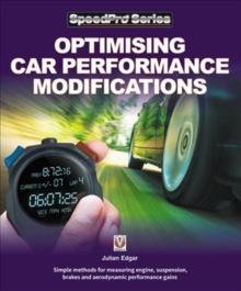 Optimising Car Performance Modifications : - Simple methods of measuring engine, suspension, brakes and aerodynamic performance gains, Paperback / softback Book