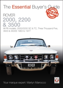 Rover 2000, 2200 & 3500 : All P6 models: 2000/2200 SC & TC, Three Thousand Five, 3500 & 3500S 1963 to 1976, Paperback / softback Book